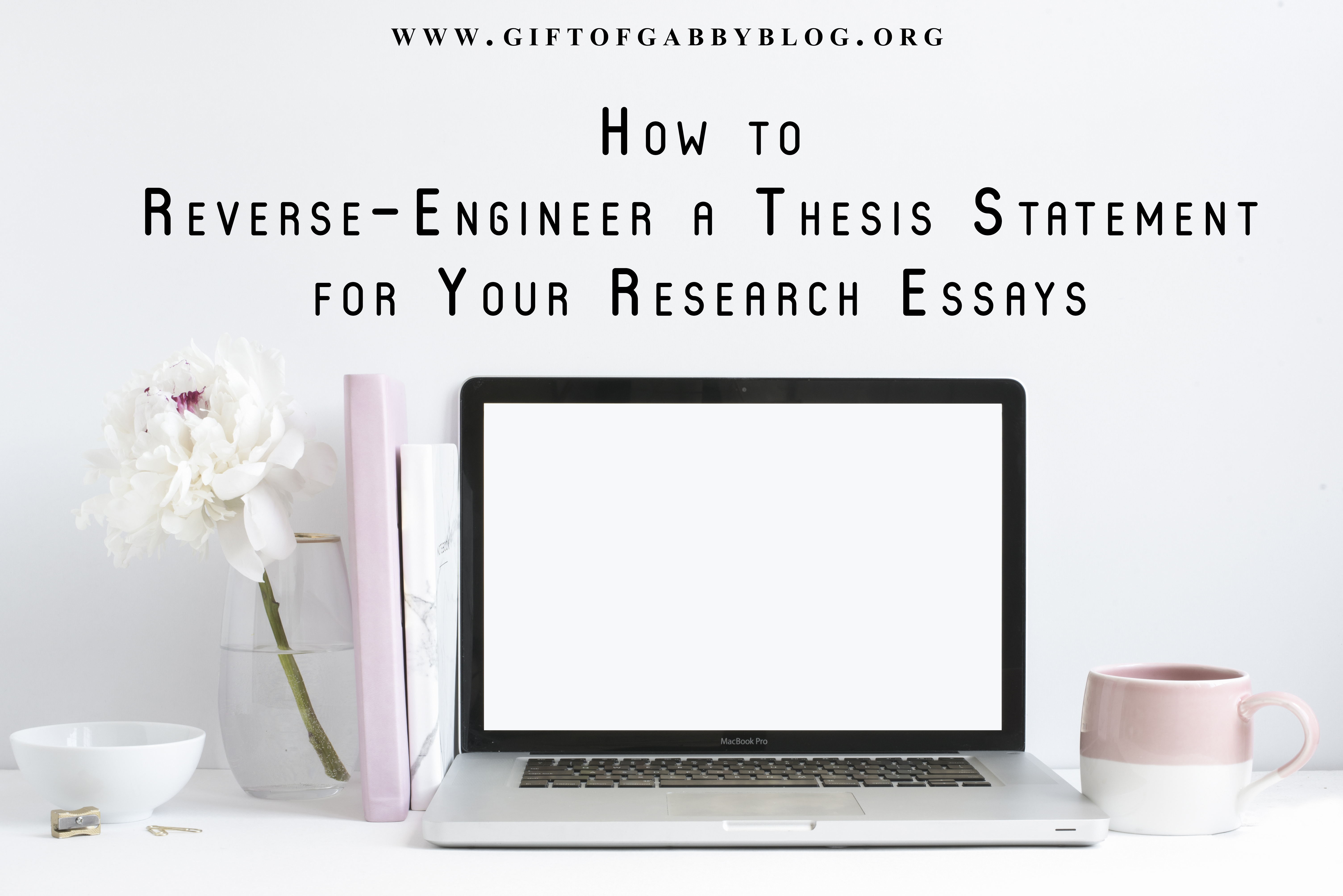 _giftofgabby_2017_How-To-Reverse-Engineer-A-Thesis-Statement-For-Your-Research-Essays